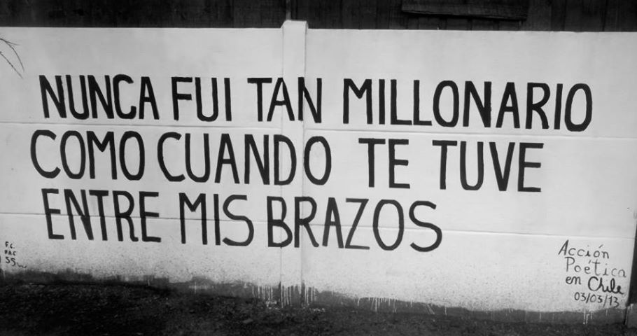Nunca fui tan millonario como cuando te tuve entre mis brazos  #artepublico #accionpoetica