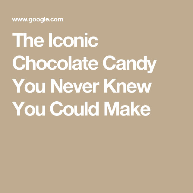 The Iconic Chocolate Candy You Never Knew You Could Make