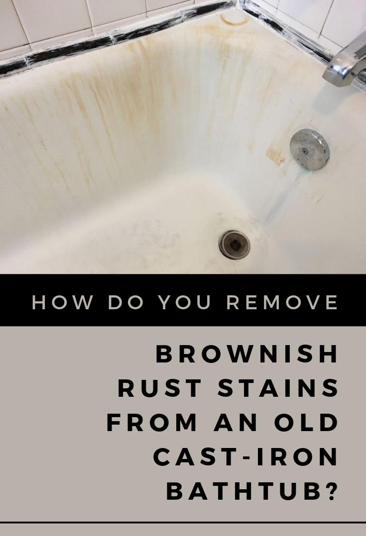 How Do You Remove Brownish Rust Stains From An Old Cast Iron Bathtub With Images Cast Iron Bathtub How To Clean Rust Bathtub