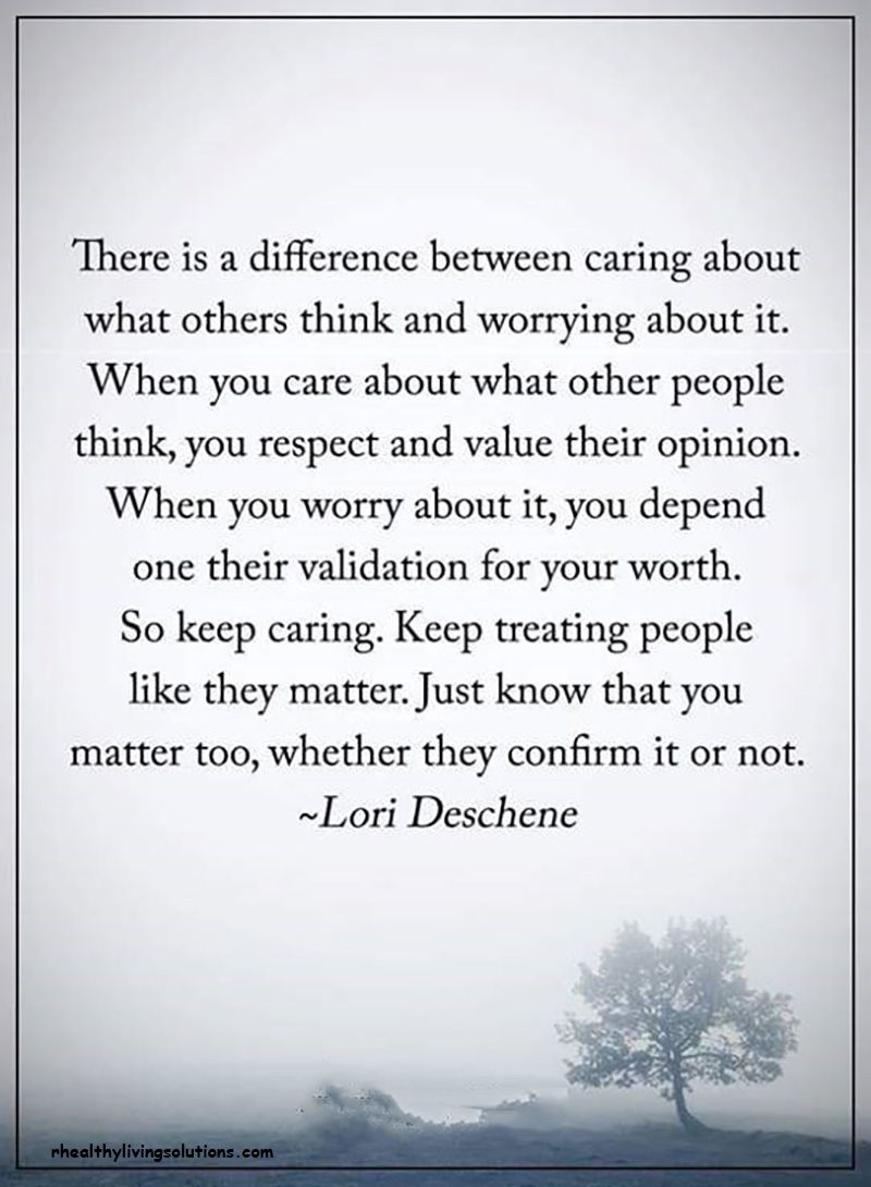 We Must Always Care About What Our Loved Ones Think But Not Worry There Is A Difference Remembe Thinking Quotes Sanity Quotes Personal Development Quotes