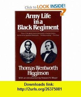 Army Life in a Black Regiment (9780393301571) Thomas Wentworth Higginson, Howard N. Meyer , ISBN-10: 0393301575  , ISBN-13: 978-0393301571 ,  , tutorials , pdf , ebook , torrent , downloads , rapidshare , filesonic , hotfile , megaupload , fileserve