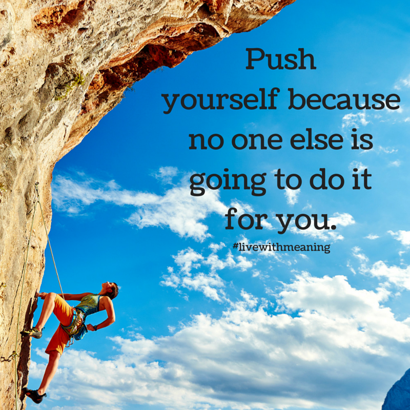 Push Yourself Because No One Else Is Going To Do It For You Try