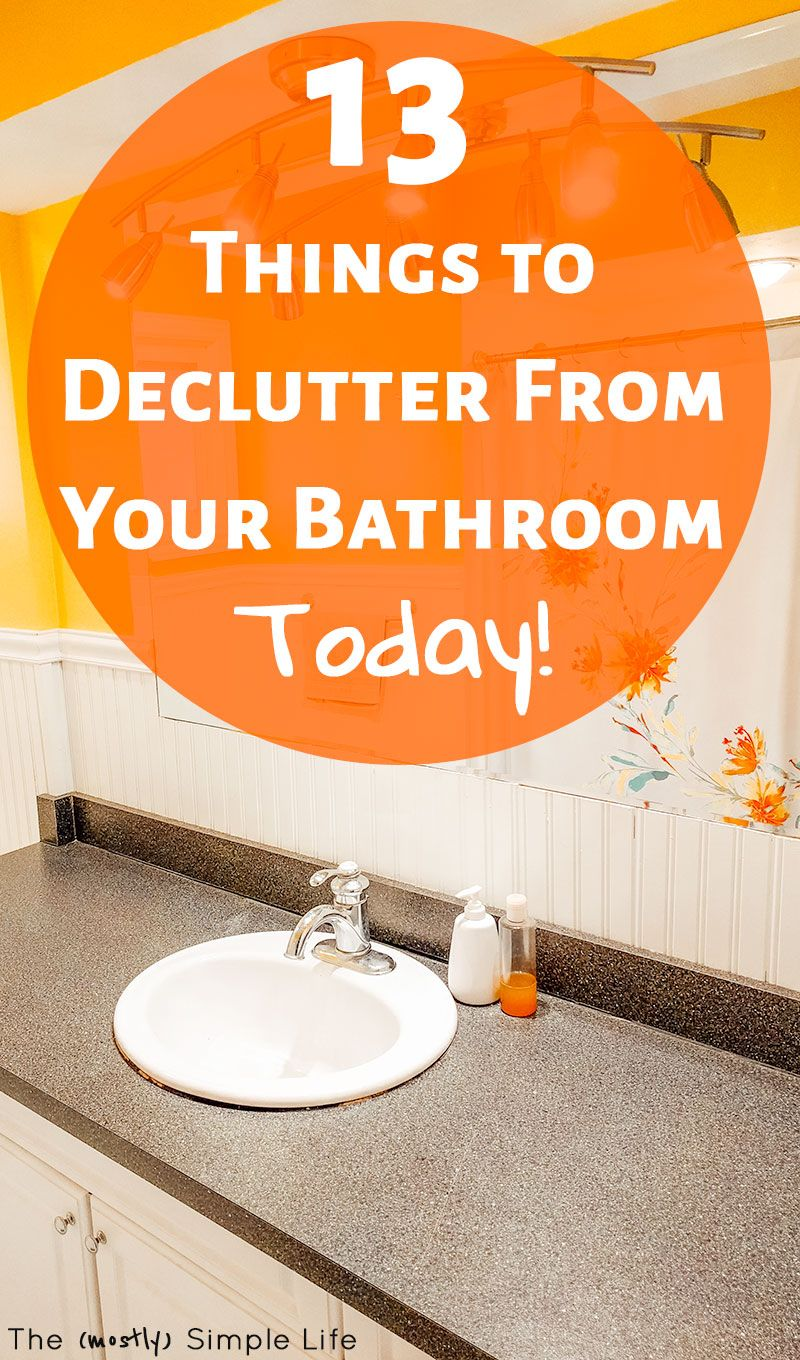 13 Things To Declutter From Your Bathroom Declutter Bathroom Declutter Closet Hacks Organizing