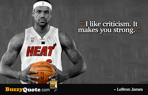 I Like Criticism It Makes You Strong Lebron James Motivational Quotes And Inspirational Quotes Buzzyquote Com Lebron James Picture Quotes Criticism