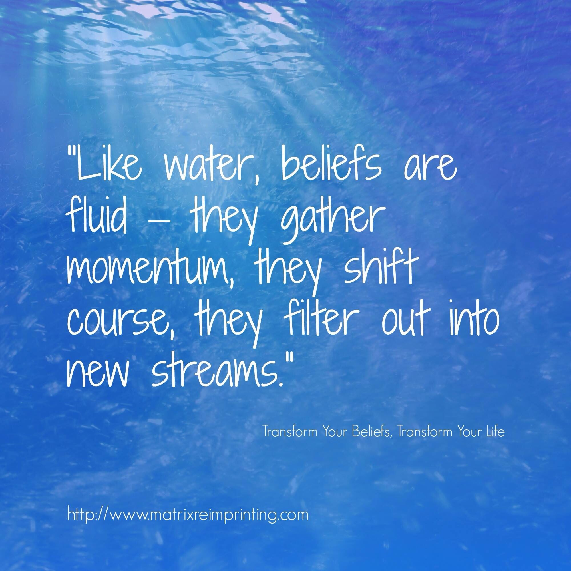 "Quotes About Water: ""Like Water, Beliefs Are Fluid, They Gather Momentum"