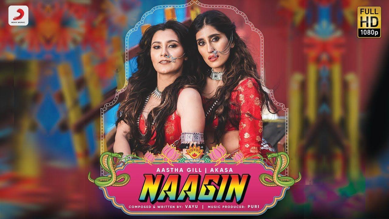 Naagin Vayu Aastha Gill Akasa Puri Official Music Video 2019 Mp3 Song Download Music Videos Lyrics
