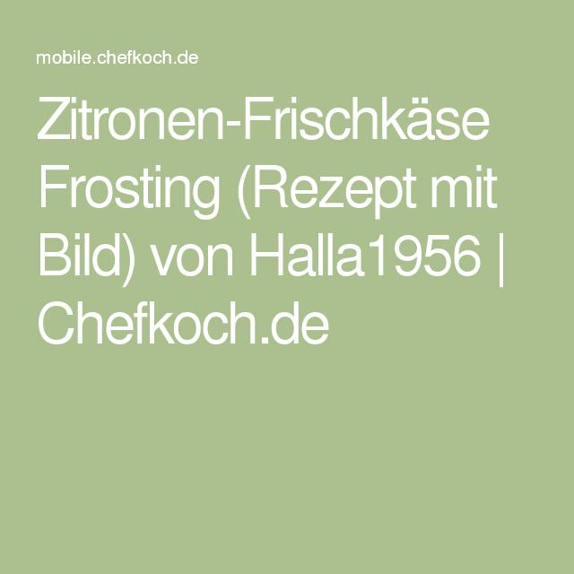 Zitronen-Frischkäse Frosting (Rezept mit Bild) von Halla1956 | Chefkoch.de