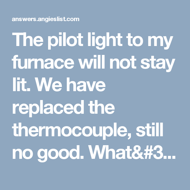 The Pilot Light To My Furnace Will Not Stay Lit We Have Replaced