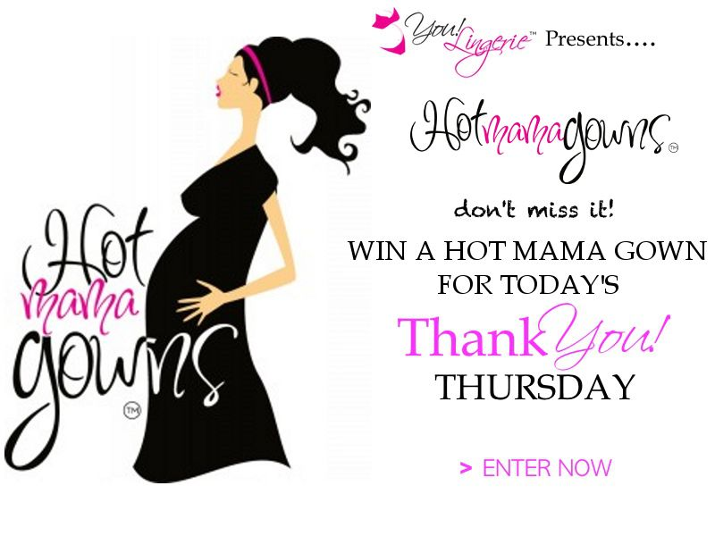 Your change to win a Hot Mama Gown today (8/2) | Thank You ...