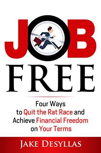 Job Free: Four Ways to Quit the Rat Race and Achieve Fina... https ...