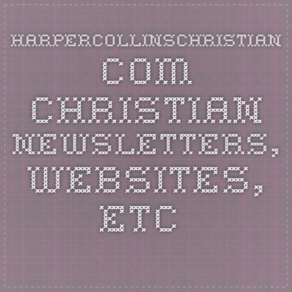 harpercollinschristian.com Christian newsletters, websites, etc. for all ages