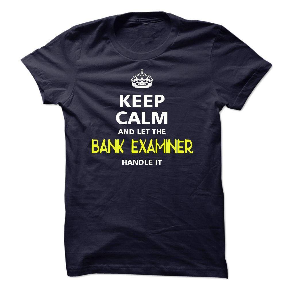 keep calm and let the BANK EXAMINER handle it T Shirt, Hoodie, Sweatshirt
