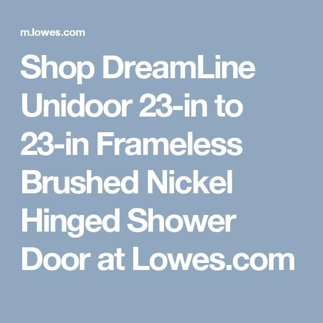 Shop Dreamline Unidoor 23 In To 23 In Frameless Brushed Nickel Hinged Shower Door At Lowes Com Brushed Nickel Shower Door Sliding Shower Door