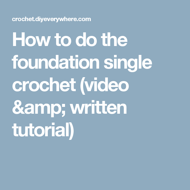 How To Do The Foundation Single Crochet Video Written Tutorial