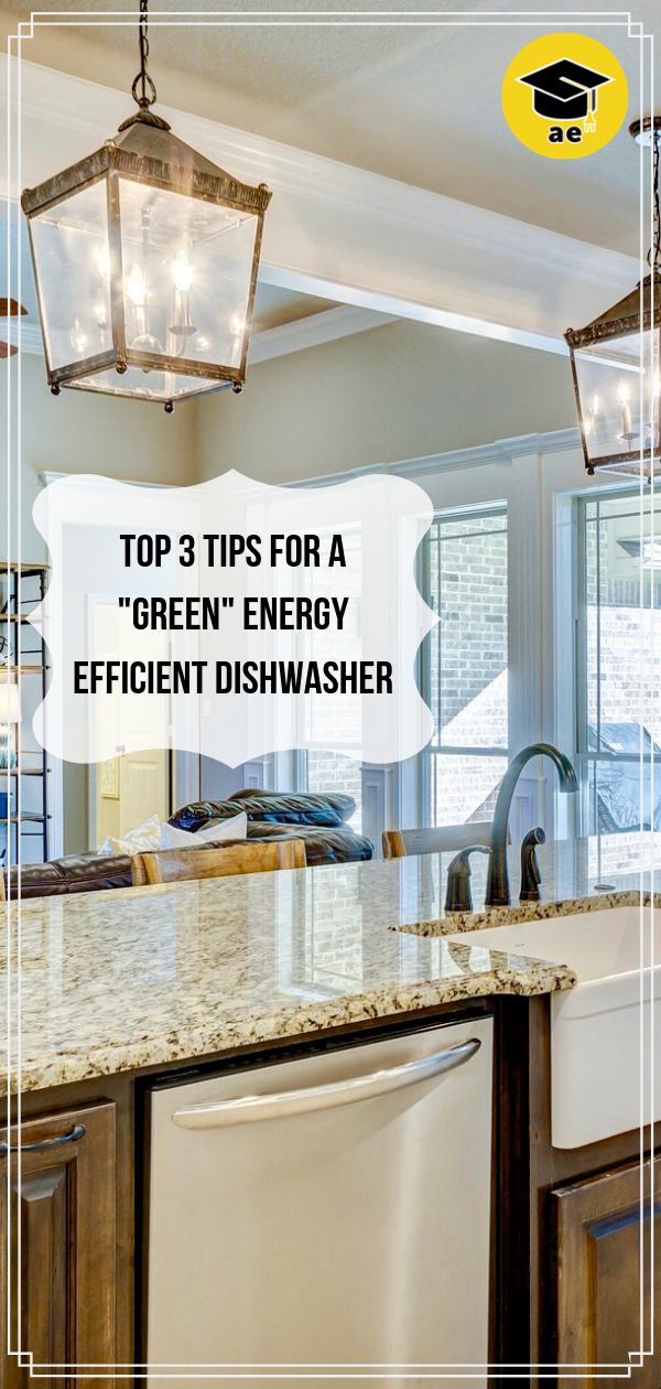 Top 3 Tips For A Green Energy Efficient Dishwasher Appliance Educator Efficient Dishwasher Dishwasher Green Energy