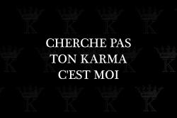 Cherche Pas Ton Karma C Est Moi Citations Karma Citation Belles Citations
