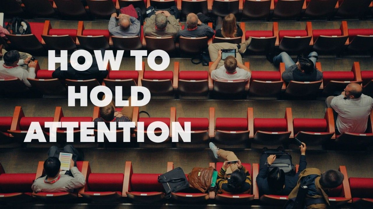 How to Hold Attention in an Age of Distraction Hold on