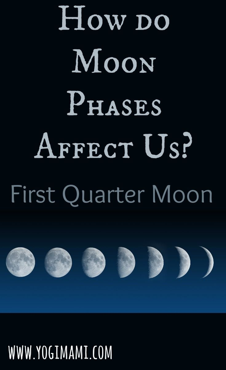How Do The Moon Phases Affect Us First Quarter Moon Moon Phases