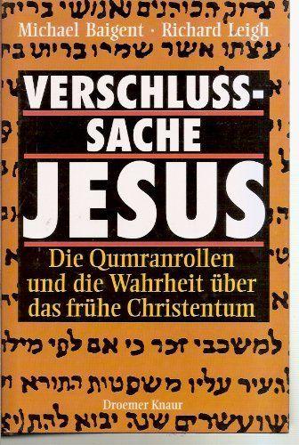Verschlußsache Jesus. Die Qumranrollen und die Wahrheit über das frühe Christentum von Michael Baigent, http://www.amazon.de/dp/3426265575/ref=cm_sw_r_pi_dp_wflZqb0F7WW89