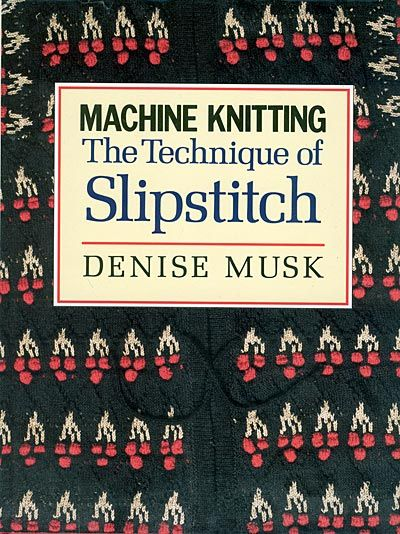 """Link to a book review of """"Machine Knitting: The Technique of Slipstitch"""" by Denise Musk. The review is in German and English, by kind permission from Kerstin of the Strickforum blog."""