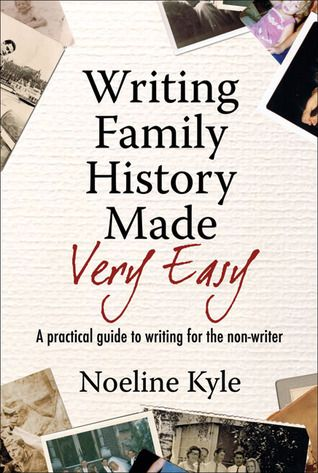 Writing Family History Made Very Easy A Beginner\u0027s Guide