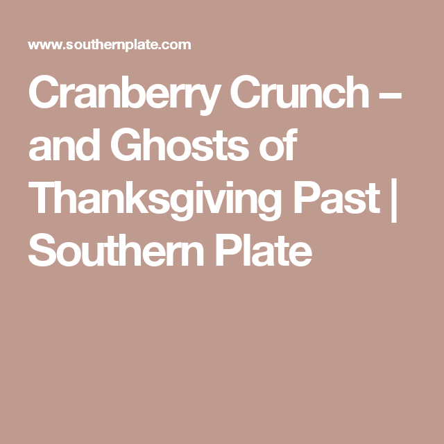 Cranberry Crunch – and Ghosts of Thanksgiving Past | Southern Plate