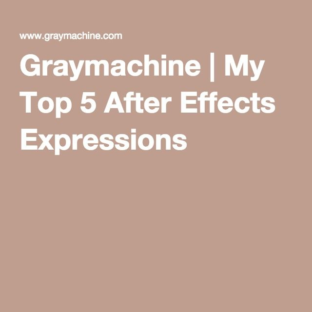 Graymachine   My Top 5 After Effects Expressions