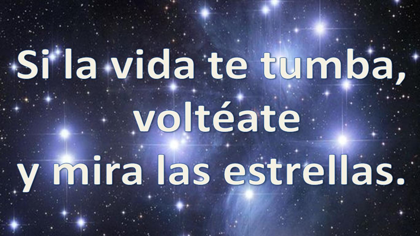 Si la vida te tumba,voltéate y mira las estrellas.