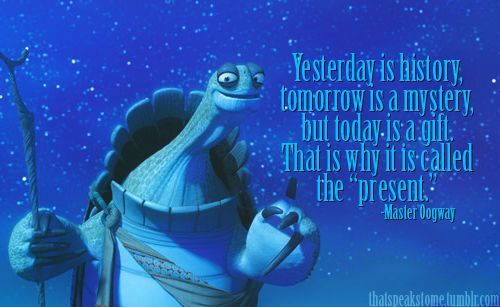 Here They Are The Most Quotes About The Past Present And Future From Kung Fu Panda Part Of Quotes Turtle Quotes Disney Quotes To Live By Kung Fu Panda Quotes