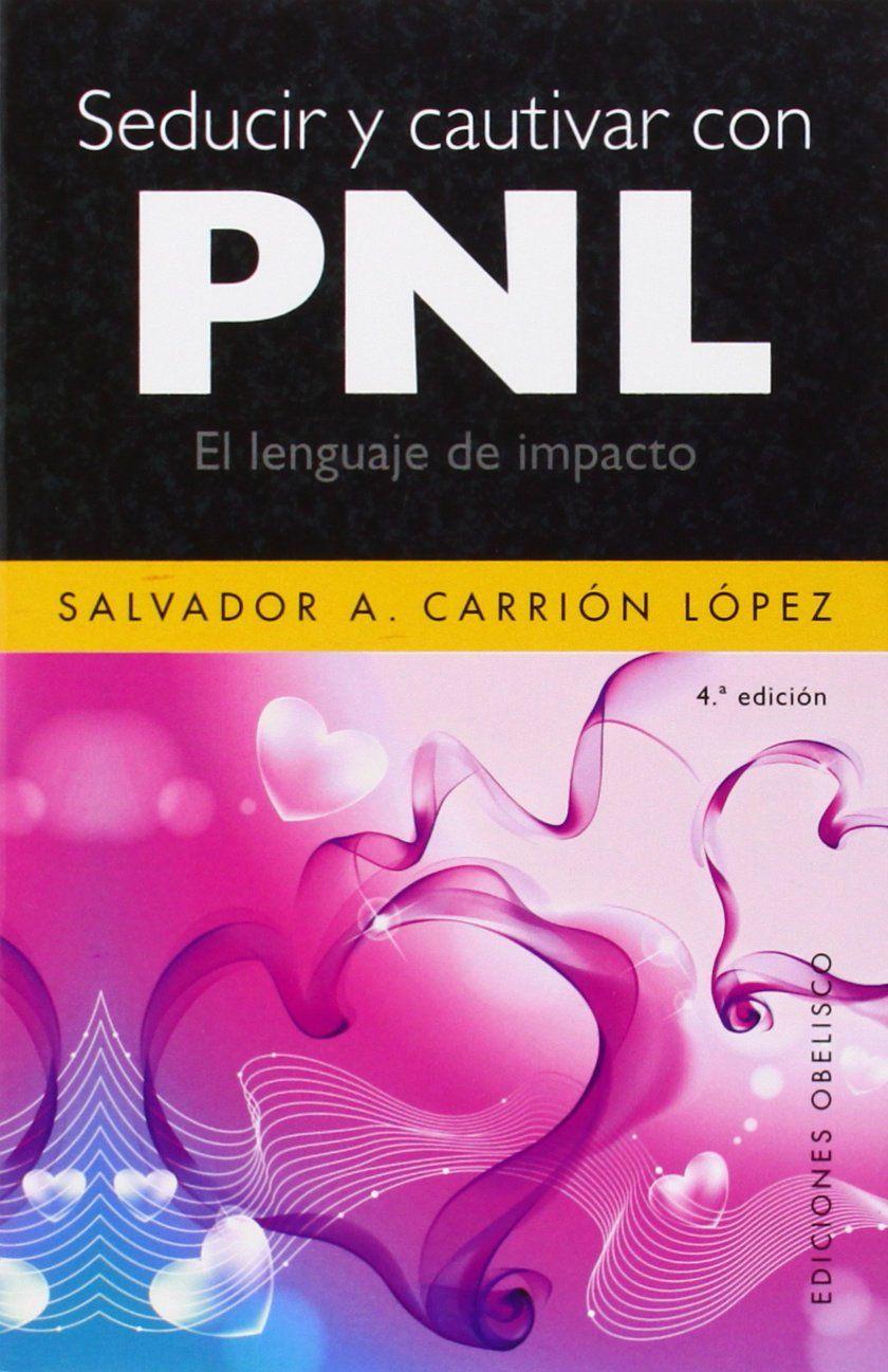 Seducir Y Cautivar Con Pnl Salvador A Carrión López Enneagram Book Lovers Book Worth Reading