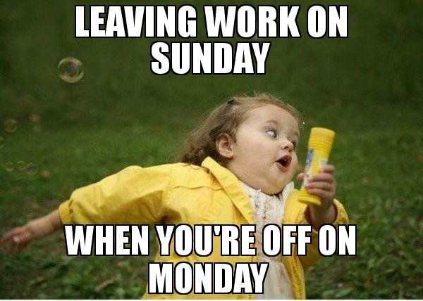 7abffdba245ea2eda6ddd321d7b46de2 leaving work on sunday when you're off on monday meme chubby