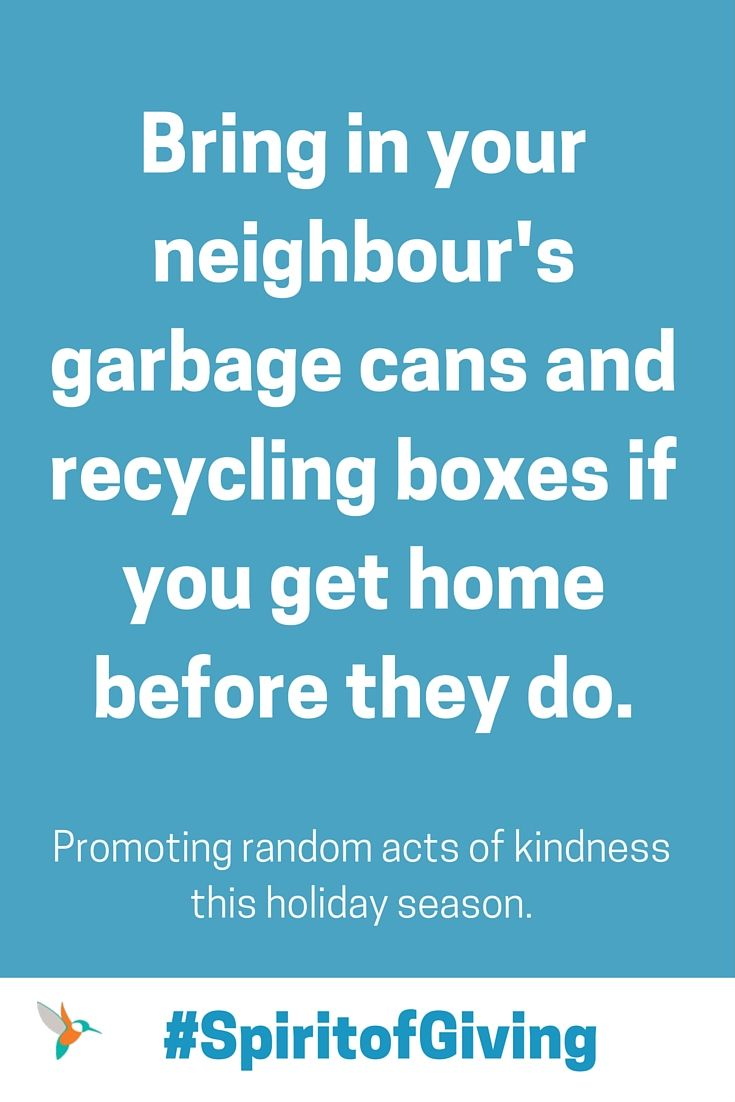 Bring in your neighbour's garbage cans and recycling boxes if you get home before they do. #spiritofgiving