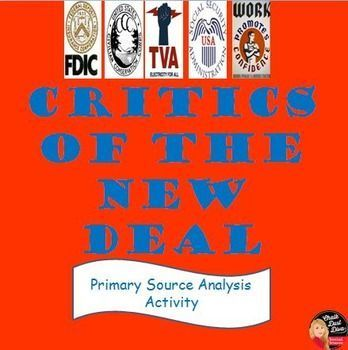 Critics of the New Deal Primary Source Analysis Activity  In this engaging activity, students will analyze six primary sources about FDR's New Deal Programs during the Great Depression. To begin, students will learn about three popular critics of the New Deal; Huey Long, Father Charles Coughlin and Francis Townsend. To assess their knowledge, students will write a paragraph about their opinion of the New Deal.