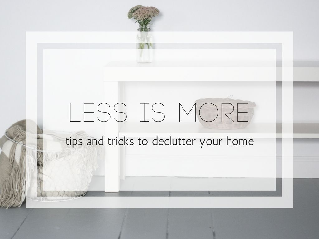 Less is More: Tips & Tricks to Declutter Your Home - The Happy Health Freak
