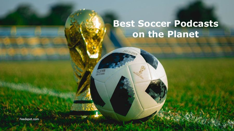 Top 30 Soccer Podcasts You Must Subscribe And Listen To Soccer Pictures Soccer World Cup