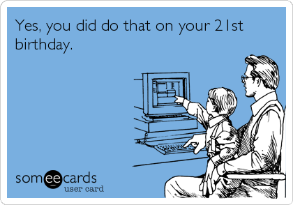 Funny Birthday Ecard Yes You Did Do That On Your 21st Post Bday