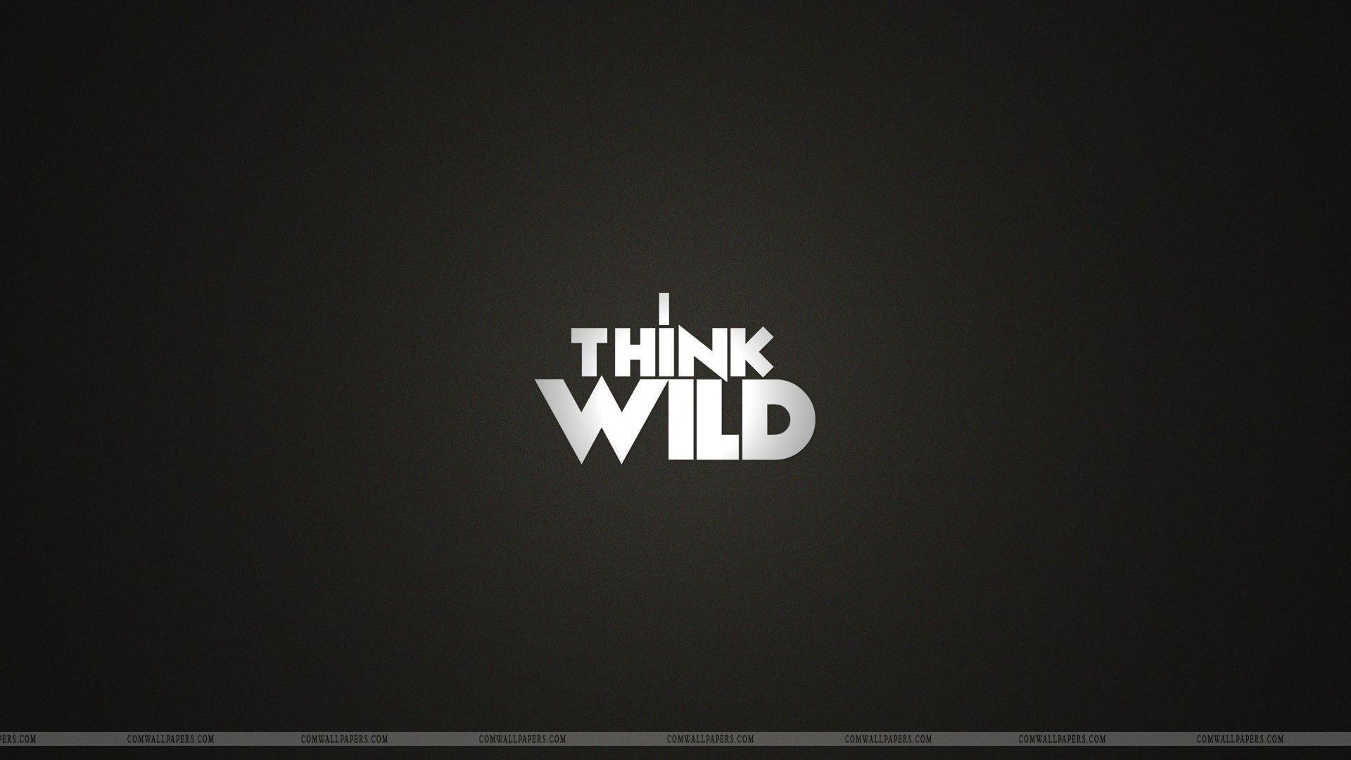 Text Wallpaper: I Think Wild Text Creative Wallpaper