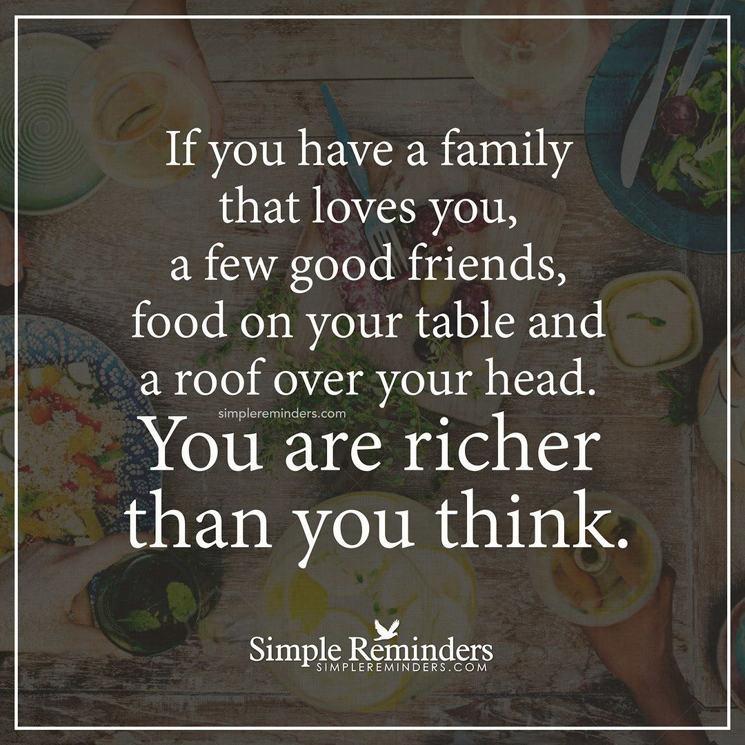 """If you have a family that loves you a few good friends food on your table and a roof over your head. You are richer than you think.""  Unknown Author #SimpleReminders #SRN @bryantmcgill @jenniyoung_ #quote #family #friends #rich #home #happy #life by mysimplereminders"