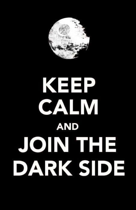 Keep calm and join the dark side