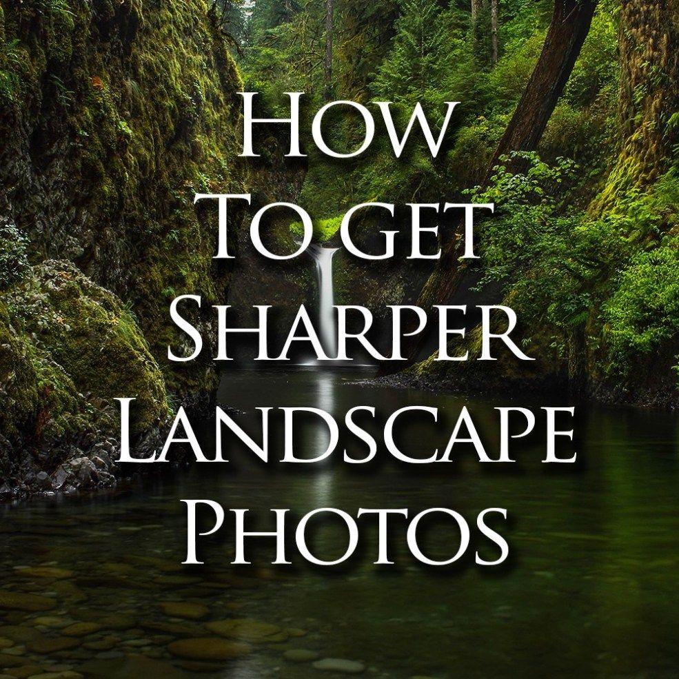 How to Get Sharper Landscape Photos #landscapephoto