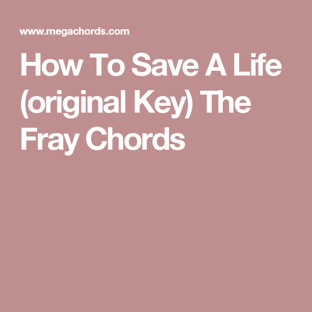How To Save A Life (original Key) The Fray Chords | songs i can play ...