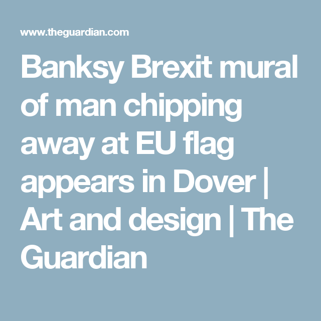 Banksy Brexit mural of man chipping away at EU flag appears in Dover | Art and design | The Guardian