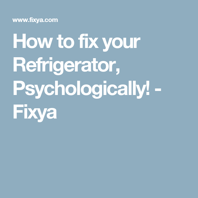 How to fix your Refrigerator, Psychologically! - Fixya