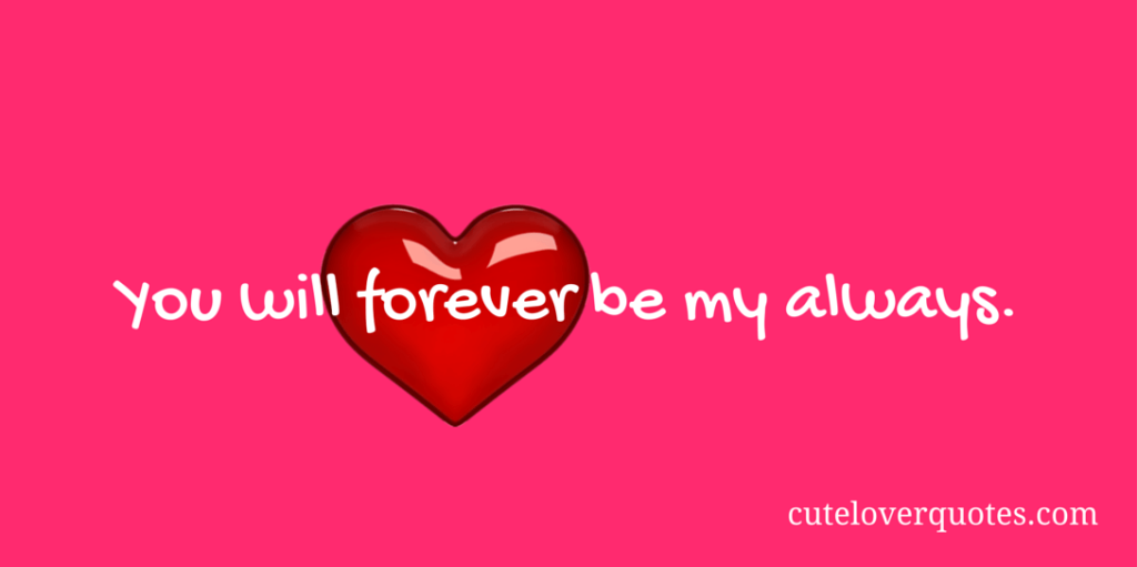 Cute Love Quotes for your boyfriend: You Will Forever Be ...