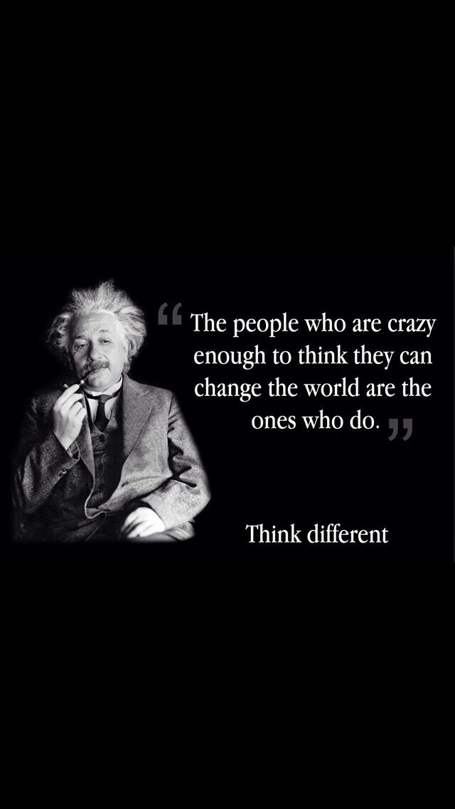 The People Who Are Crazy Enough To Think They Can Change The World Are The Ones Who Do Albert Einstein Crazy People Inspirational Quotes Change The World