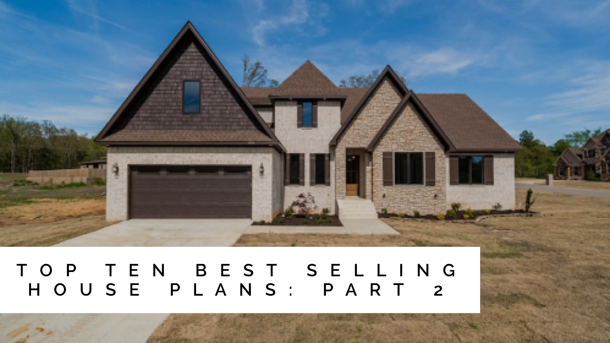 Top Ten Best Selling House Plans Of 2018 Part 2 Selling House House Plans Custom Home Plans