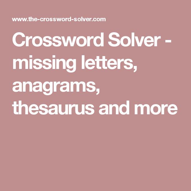 Crossword Solver Missing Letters Anagrams Thesaurus And More Anagram Thesaurus Letters
