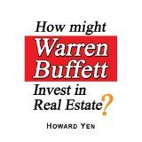 How might Warren Buffett Invest in Real Estate? (Kindle Edition)By Howard Yen
