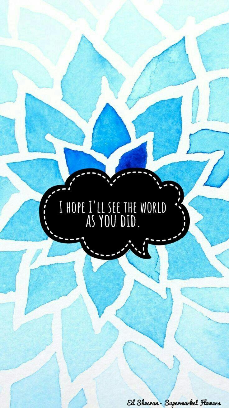 Ed Sheeran Supermarket Flowers Music Lyrics Wallpapers Blue