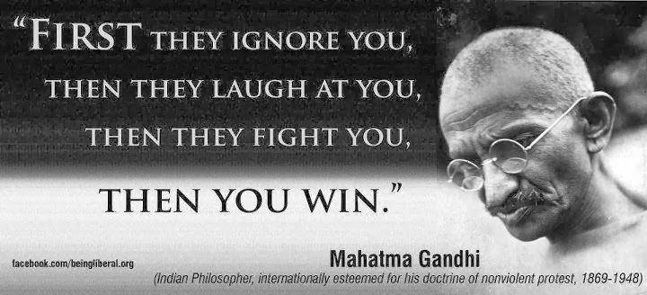 First They Ignore You Then They Laugh At You Then They Fight You Then You Win Meaning Google Sok